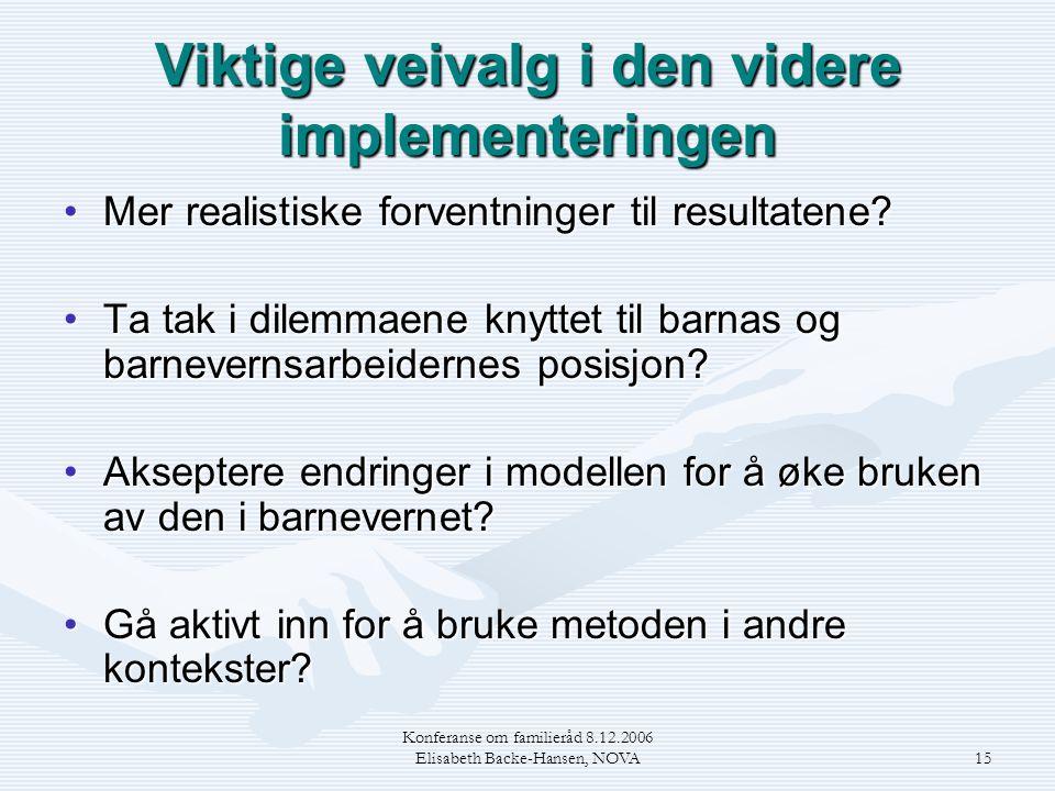 Konferanse om familieråd 8.12.2006 Elisabeth Backe-Hansen, NOVA15 Viktige veivalg i den videre implementeringen •Mer realistiske forventninger til res