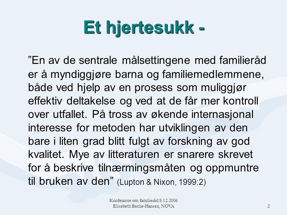 Konferanse om familieråd 8.12.2006 Elisabeth Backe-Hansen, NOVA2 Et hjertesukk - En av de sentrale målsettingene med familieråd er å myndiggjøre barna og familiemedlemmene, både ved hjelp av en prosess som muliggjør effektiv deltakelse og ved at de får mer kontroll over utfallet.