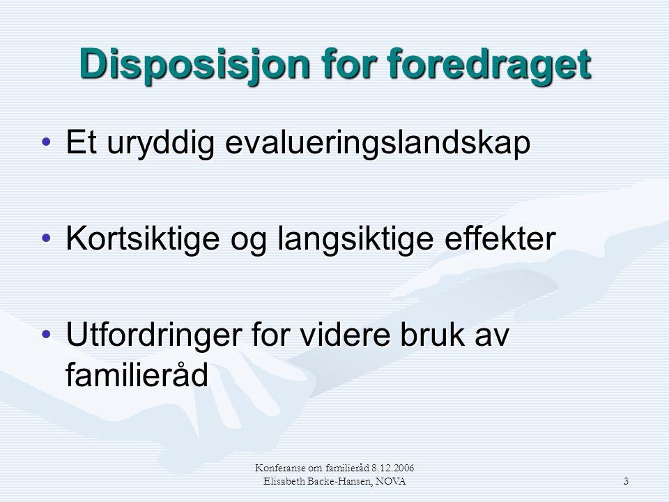 Konferanse om familieråd 8.12.2006 Elisabeth Backe-Hansen, NOVA3 Disposisjon for foredraget •Et uryddig evalueringslandskap •Kortsiktige og langsiktig
