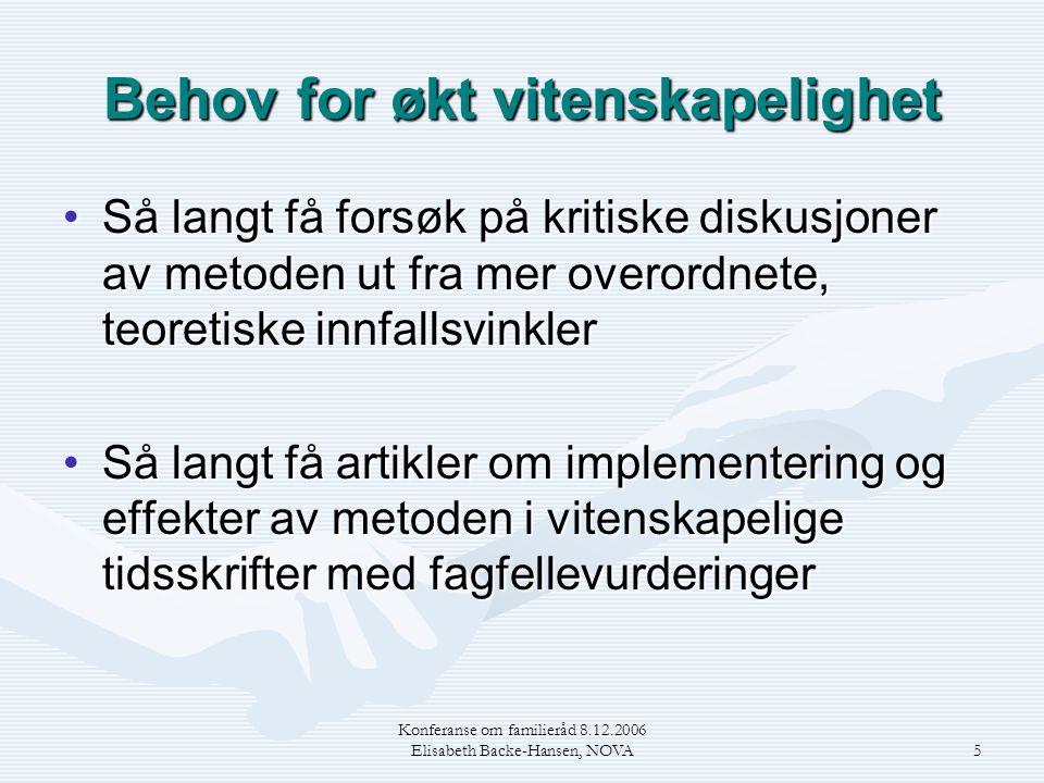 Konferanse om familieråd 8.12.2006 Elisabeth Backe-Hansen, NOVA5 Behov for økt vitenskapelighet •Så langt få forsøk på kritiske diskusjoner av metoden