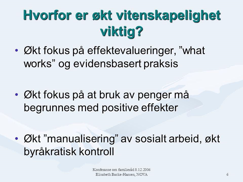 """Konferanse om familieråd 8.12.2006 Elisabeth Backe-Hansen, NOVA6 Hvorfor er økt vitenskapelighet viktig? •Økt fokus på effektevalueringer, """"what works"""
