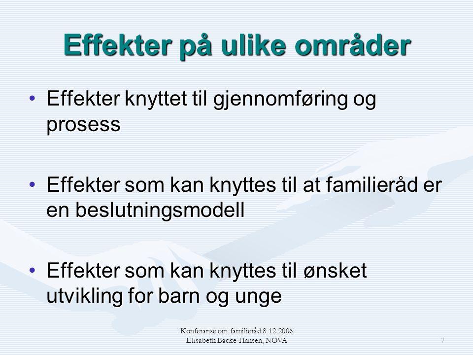 Konferanse om familieråd 8.12.2006 Elisabeth Backe-Hansen, NOVA7 Effekter på ulike områder •Effekter knyttet til gjennomføring og prosess •Effekter som kan knyttes til at familieråd er en beslutningsmodell •Effekter som kan knyttes til ønsket utvikling for barn og unge