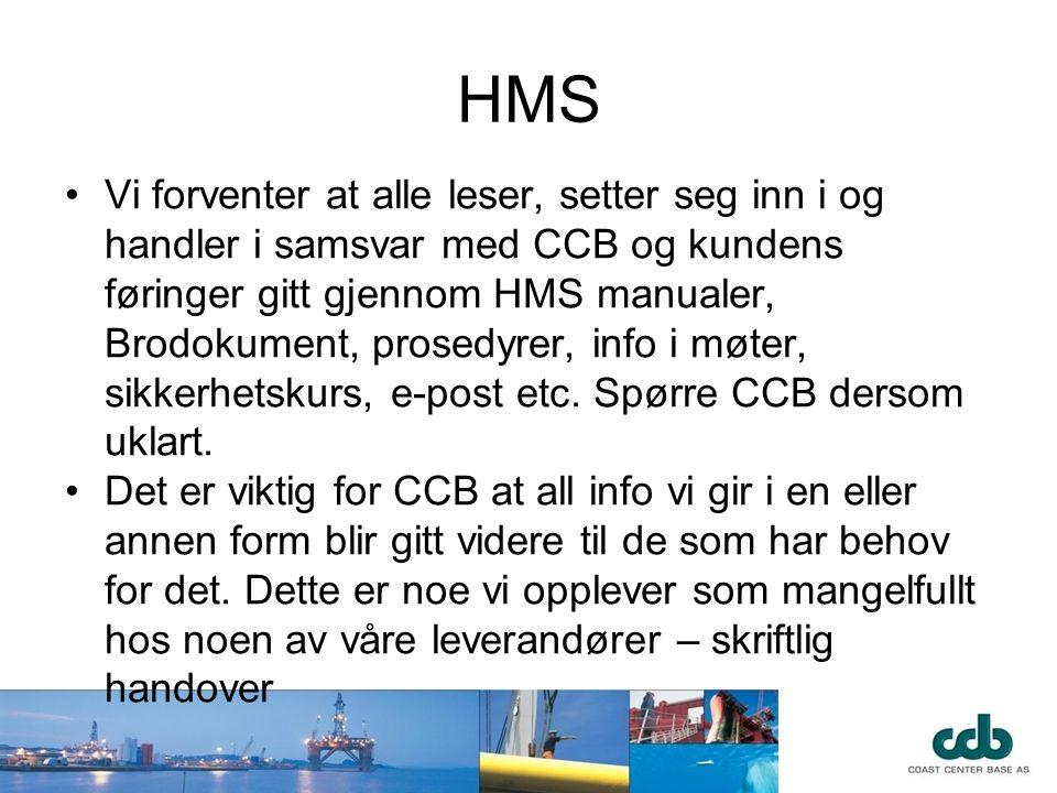 HMS •Vi forventer at alle leser, setter seg inn i og handler i samsvar med CCB og kundens føringer gitt gjennom HMS manualer, Brodokument, prosedyrer,