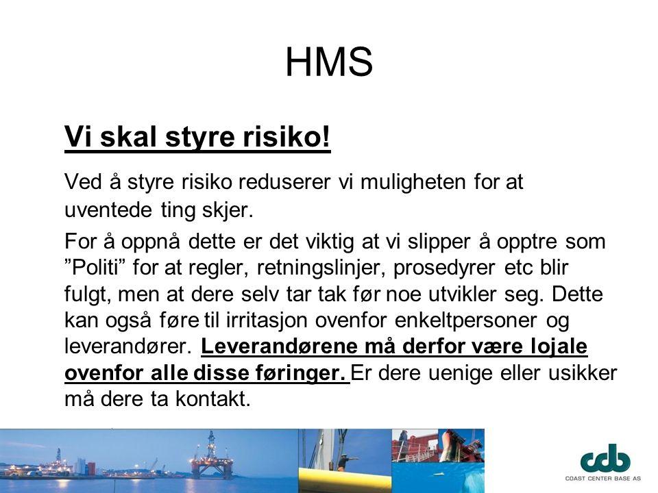 HMS Vi skal styre risiko! Ved å styre risiko reduserer vi muligheten for at uventede ting skjer. For å oppnå dette er det viktig at vi slipper å opptr