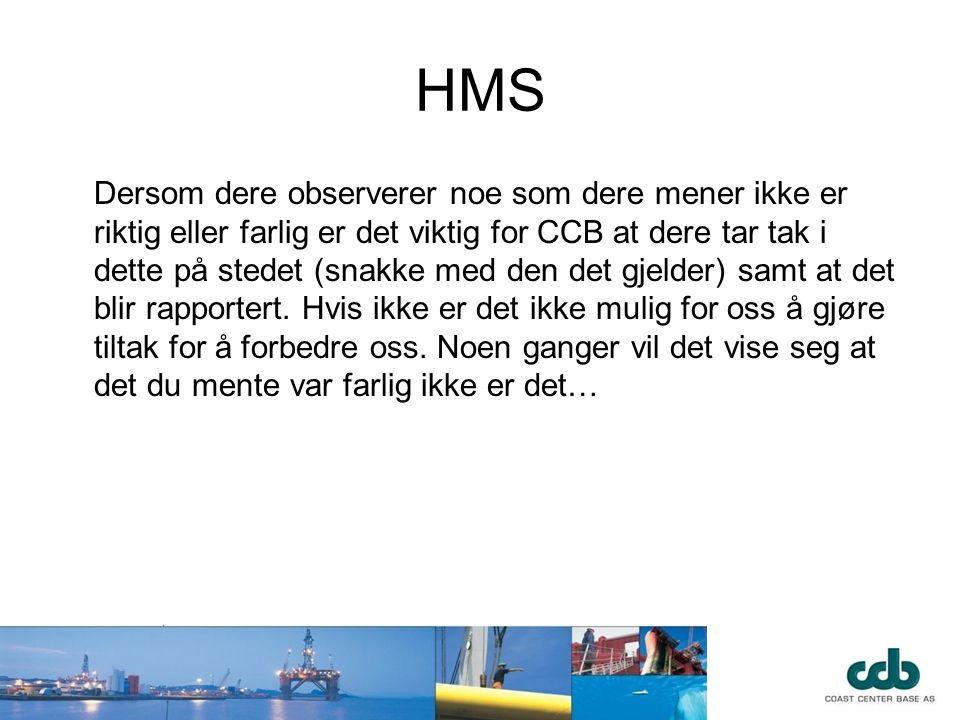 HMS Dersom dere observerer noe som dere mener ikke er riktig eller farlig er det viktig for CCB at dere tar tak i dette på stedet (snakke med den det