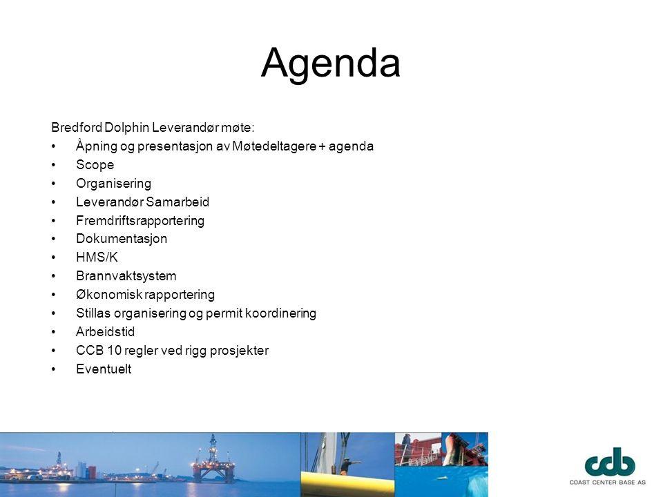 Agenda Bredford Dolphin Leverandør møte: •Åpning og presentasjon av Møtedeltagere + agenda •Scope •Organisering •Leverandør Samarbeid •Fremdriftsrappo