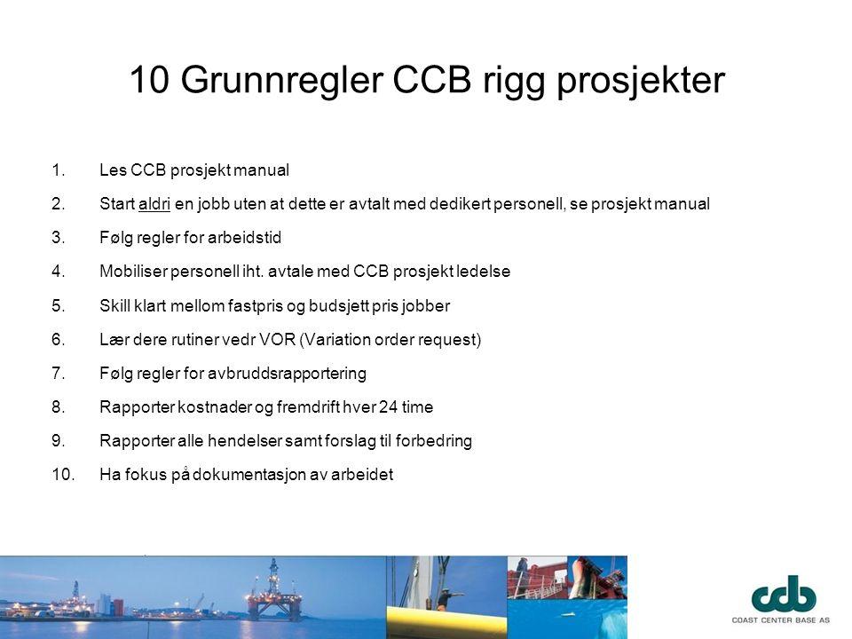10 Grunnregler CCB rigg prosjekter 1.Les CCB prosjekt manual 2.Start aldri en jobb uten at dette er avtalt med dedikert personell, se prosjekt manual
