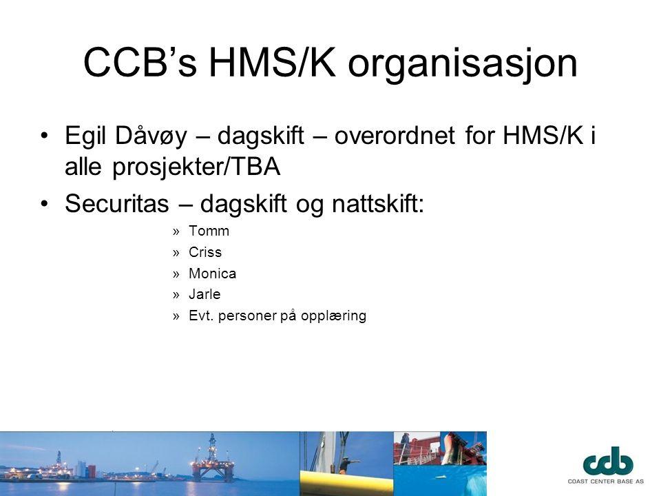 CCB's HMS/K organisasjon •Egil Dåvøy – dagskift – overordnet for HMS/K i alle prosjekter/TBA •Securitas – dagskift og nattskift: »Tomm »Criss »Monica