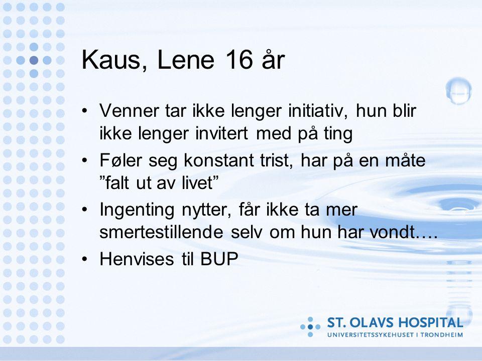 """Kaus, Lene 16 år •Venner tar ikke lenger initiativ, hun blir ikke lenger invitert med på ting •Føler seg konstant trist, har på en måte """"falt ut av li"""