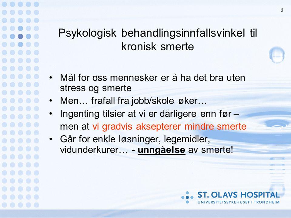 6 Psykologisk behandlingsinnfallsvinkel til kronisk smerte •Mål for oss mennesker er å ha det bra uten stress og smerte •Men… frafall fra jobb/skole ø