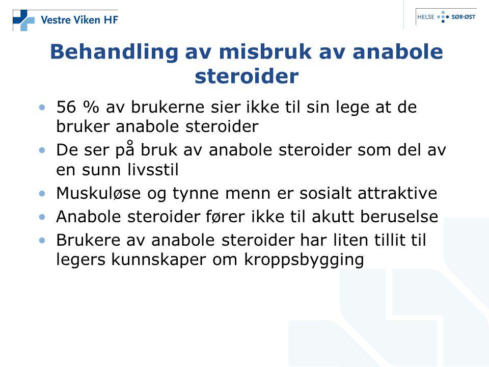 Behandling av misbruk av anabole steroider •56 % av brukerne sier ikke til sin lege at de bruker anabole steroider •De ser på bruk av anabole steroide
