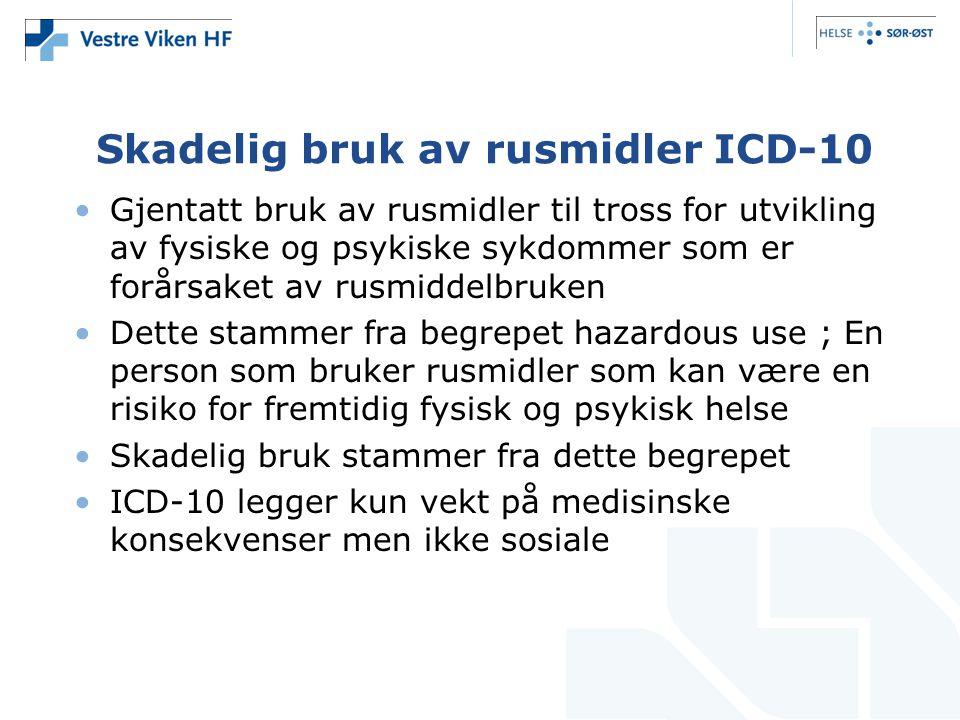 Skadelig bruk av rusmidler ICD-10 •Gjentatt bruk av rusmidler til tross for utvikling av fysiske og psykiske sykdommer som er forårsaket av rusmiddelb