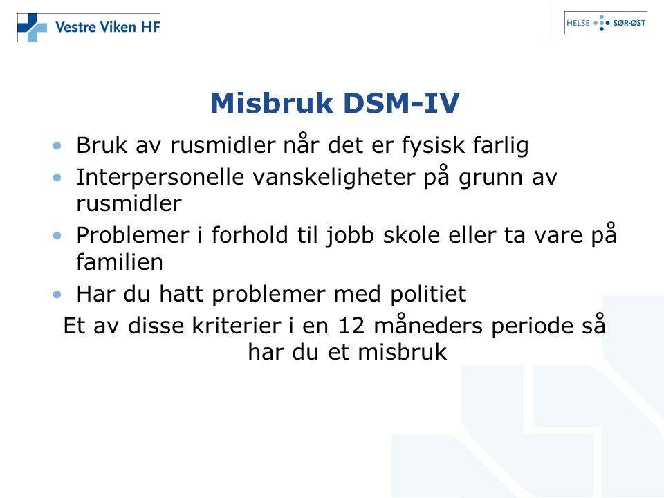 Misbruk DSM-IV •Bruk av rusmidler når det er fysisk farlig •Interpersonelle vanskeligheter på grunn av rusmidler •Problemer i forhold til jobb skole e