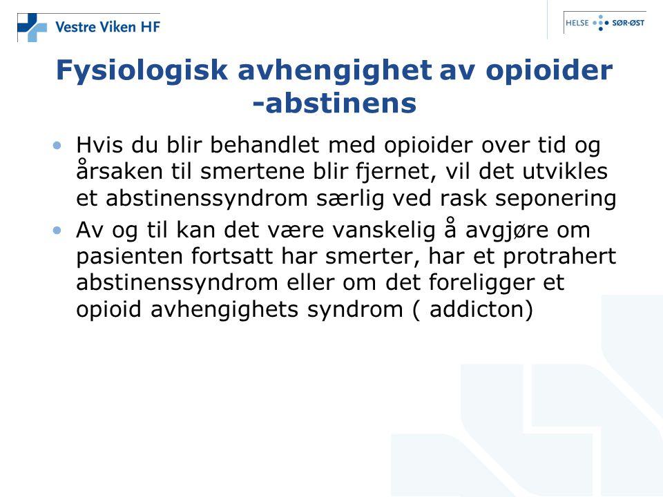 Fysiologisk avhengighet av opioider -abstinens •Hvis du blir behandlet med opioider over tid og årsaken til smertene blir fjernet, vil det utvikles et