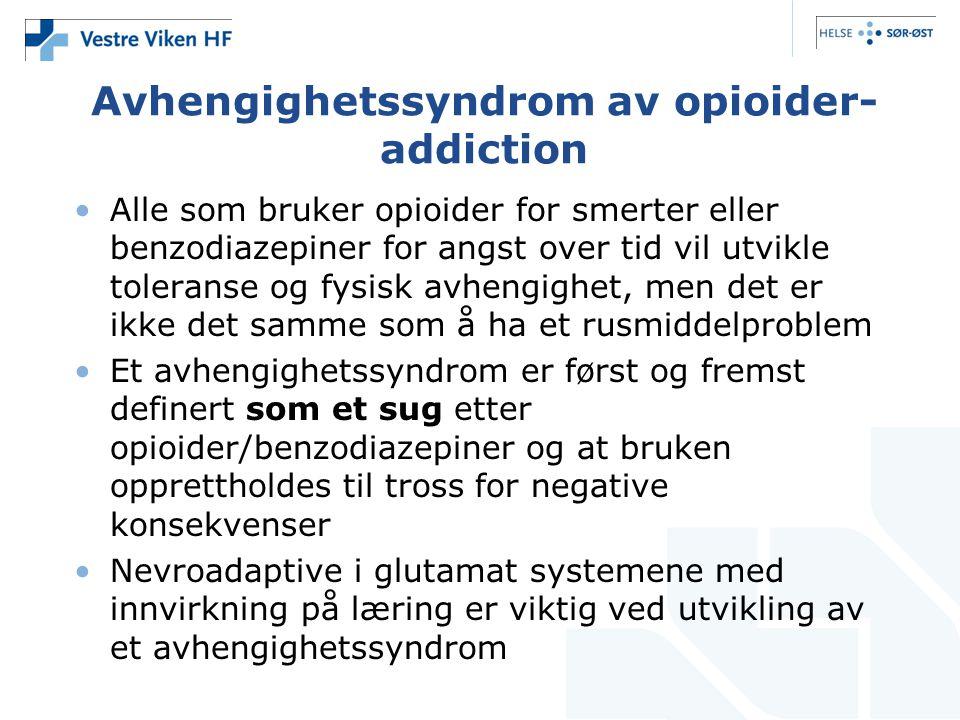 Avhengighetssyndrom av opioider- addiction •Alle som bruker opioider for smerter eller benzodiazepiner for angst over tid vil utvikle toleranse og fys