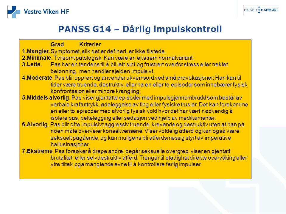 PANSS G14 – Dårlig impulskontroll GradKriterier 1.Mangler. Symptomet, slik det er definert, er ikke tilstede. 2.Minimale. Tvilsomt patologisk. Kan vær