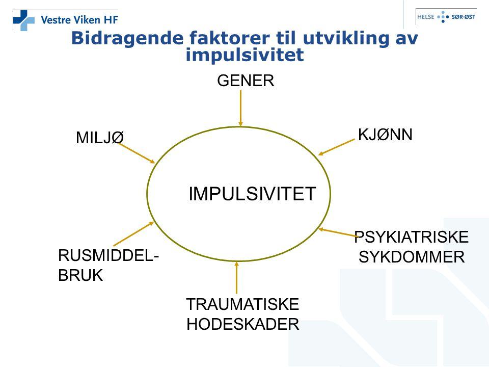 Bidragende faktorer til utvikling av impulsivitet IMPULSIVITET MILJØ RUSMIDDEL- BRUK TRAUMATISKE HODESKADER PSYKIATRISKE SYKDOMMER KJØNN GENER