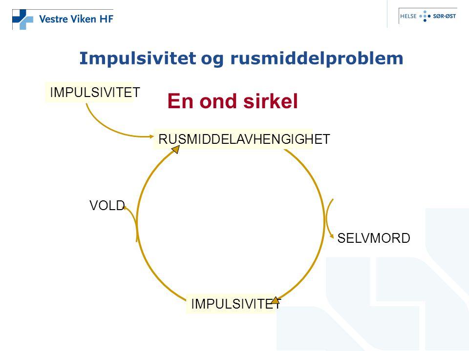 Impulsivitet og rusmiddelproblem En ond sirkel RUSMIDDELAVHENGIGHET IMPULSIVITET VOLD SELVMORD