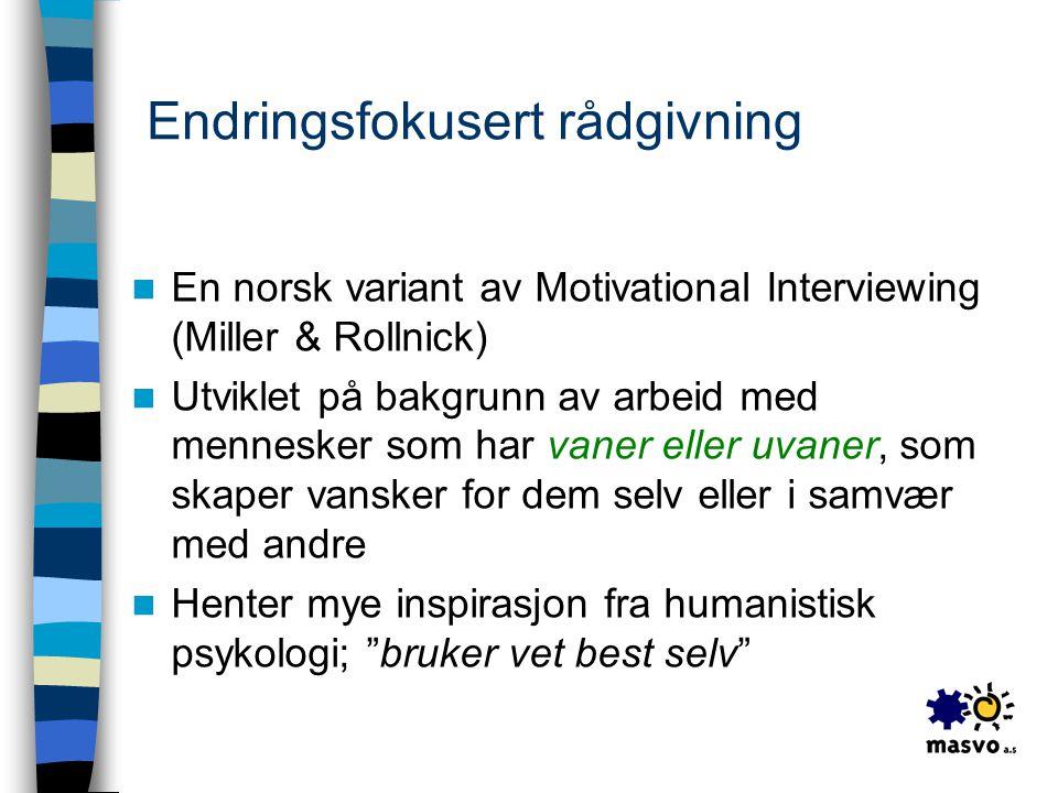 Endringsfokusert rådgivning  En norsk variant av Motivational Interviewing (Miller & Rollnick)  Utviklet på bakgrunn av arbeid med mennesker som har
