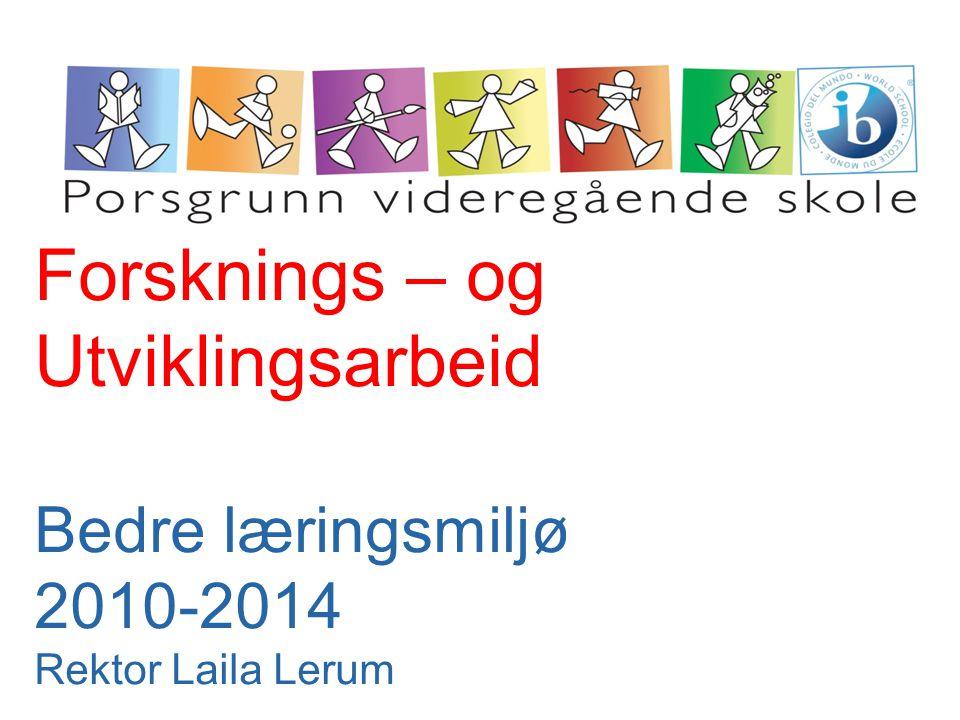 Forsknings – og Utviklingsarbeid Bedre læringsmiljø 2010-2014 Rektor Laila Lerum