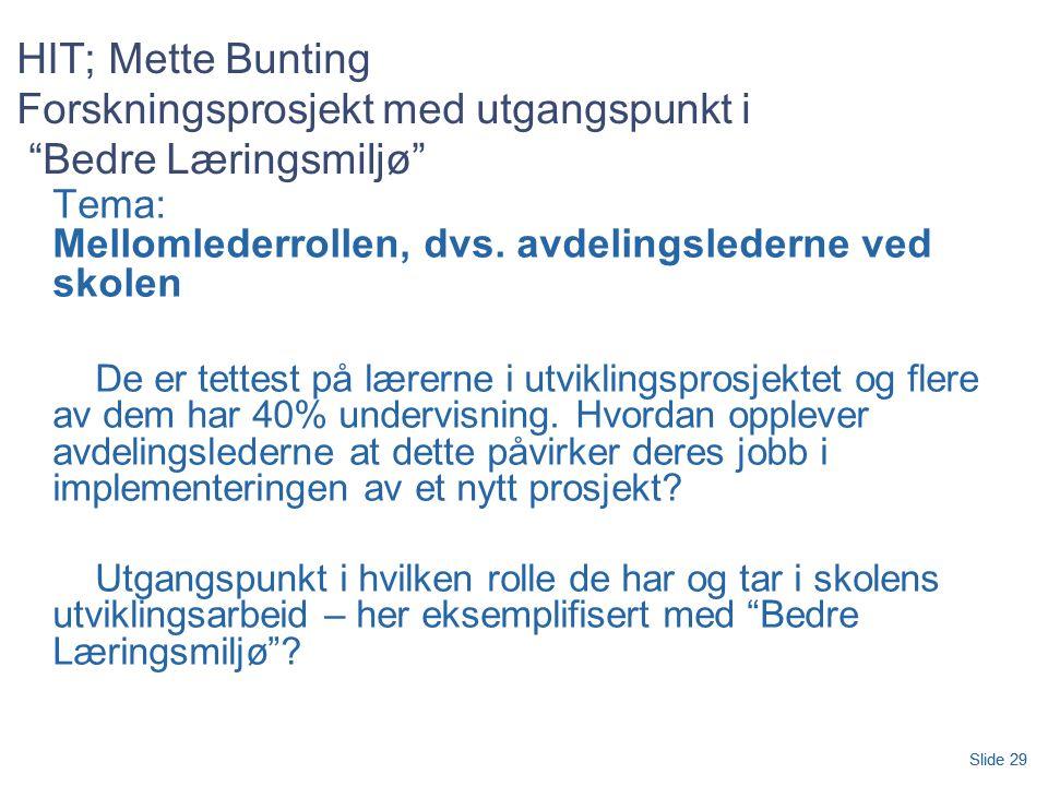 Slide 29 HIT; Mette Bunting Forskningsprosjekt med utgangspunkt i Bedre Læringsmiljø Tema: Mellomlederrollen, dvs.