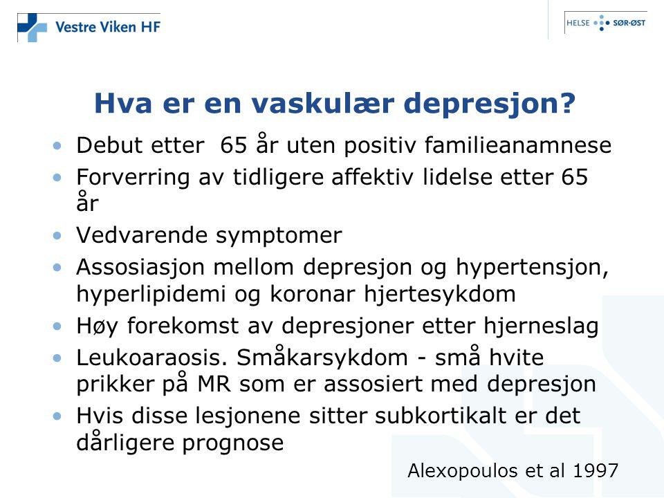 Hva er en vaskulær depresjon? •Debut etter 65 år uten positiv familieanamnese •Forverring av tidligere affektiv lidelse etter 65 år •Vedvarende sympto