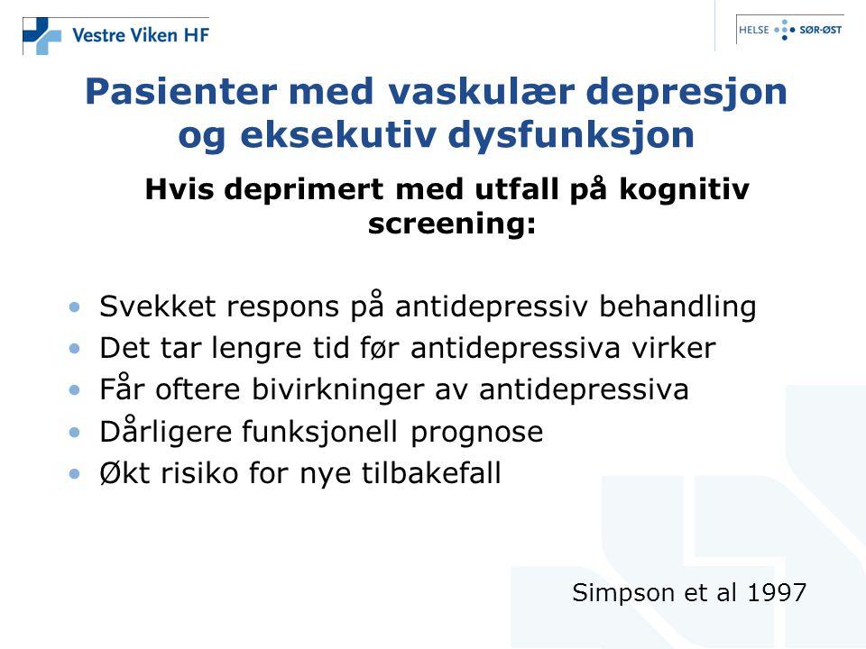 Pasienter med vaskulær depresjon og eksekutiv dysfunksjon Hvis deprimert med utfall på kognitiv screening: •Svekket respons på antidepressiv behandlin