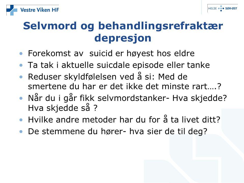 Selvmord og behandlingsrefraktær depresjon •Forekomst av suicid er høyest hos eldre •Ta tak i aktuelle suicdale episode eller tanke •Reduser skyldføle