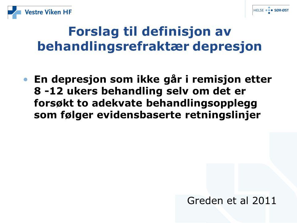Forslag til definisjon av behandlingsrefraktær depresjon •En depresjon som ikke går i remisjon etter 8 -12 ukers behandling selv om det er forsøkt to