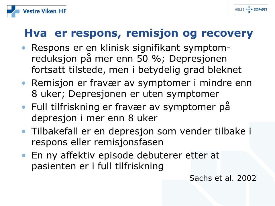 Hva er respons, remisjon og recovery •Respons er en klinisk signifikant symptom- reduksjon på mer enn 50 %; Depresjonen fortsatt tilstede, men i betyd