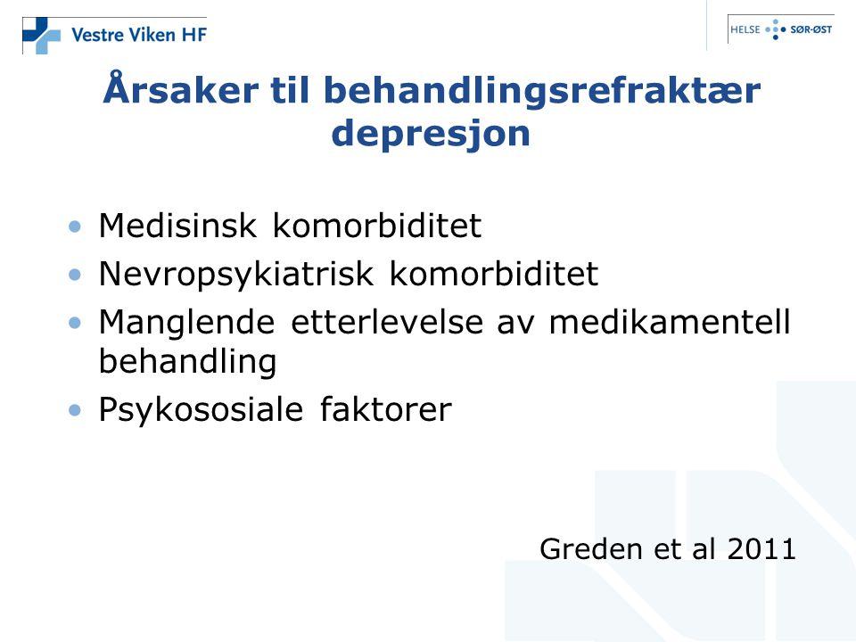 Årsaker til behandlingsrefraktær depresjon •Medisinsk komorbiditet •Nevropsykiatrisk komorbiditet •Manglende etterlevelse av medikamentell behandling