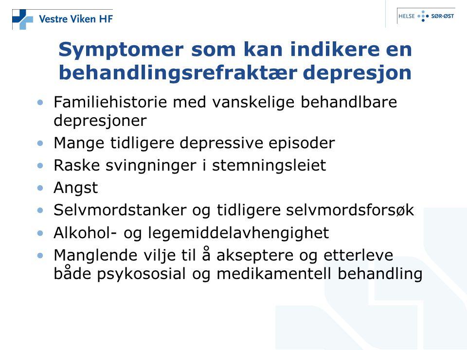 Symptomer som kan indikere en behandlingsrefraktær depresjon •Familiehistorie med vanskelige behandlbare depresjoner •Mange tidligere depressive episo