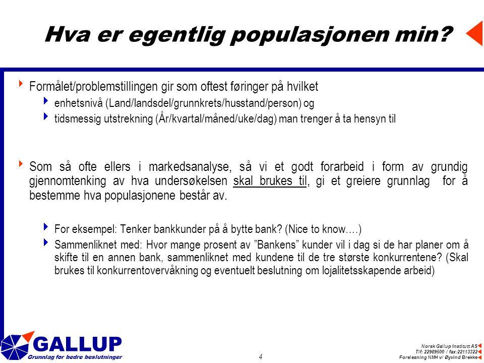 Norsk Gallup Institutt AS Tlf: 22989500 / fax:22113322 Forelesning NMH v/ Øyvind Brekke GALLUP Grunnlag for bedre beslutninger 4 Hva er egentlig populasjonen min.