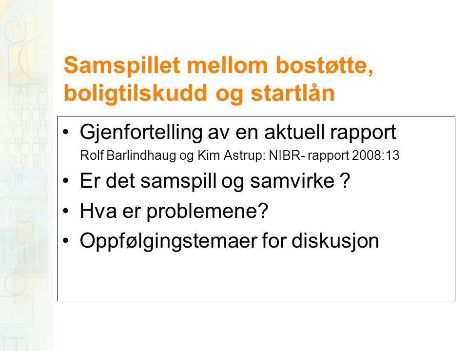 Samspillet mellom bostøtte, boligtilskudd og startlån •Gjenfortelling av en aktuell rapport Rolf Barlindhaug og Kim Astrup: NIBR- rapport 2008:13 •Er