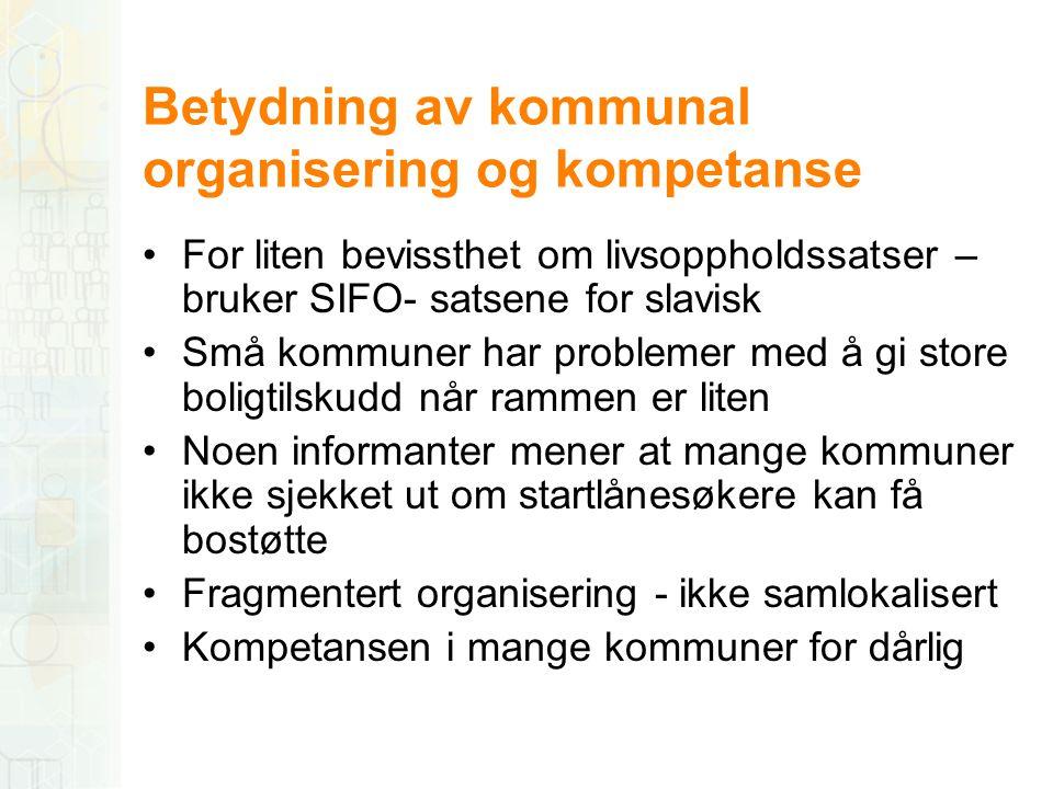 Betydning av kommunal organisering og kompetanse •For liten bevissthet om livsoppholdssatser – bruker SIFO- satsene for slavisk •Små kommuner har prob