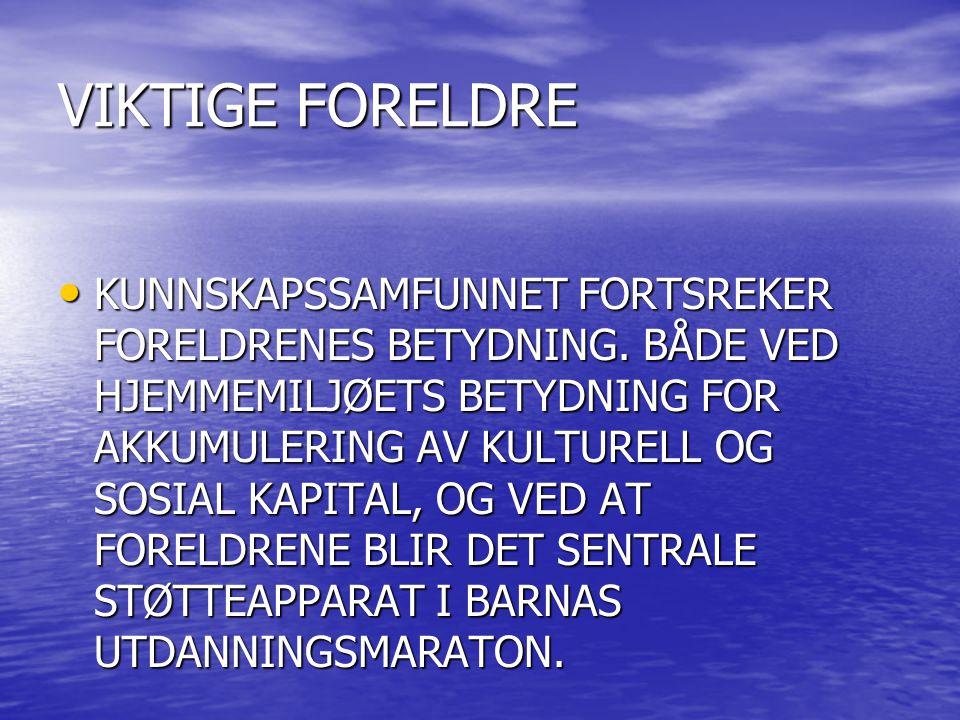 VIKTIGE FORELDRE • KUNNSKAPSSAMFUNNET FORTSREKER FORELDRENES BETYDNING. BÅDE VED HJEMMEMILJØETS BETYDNING FOR AKKUMULERING AV KULTURELL OG SOSIAL KAPI