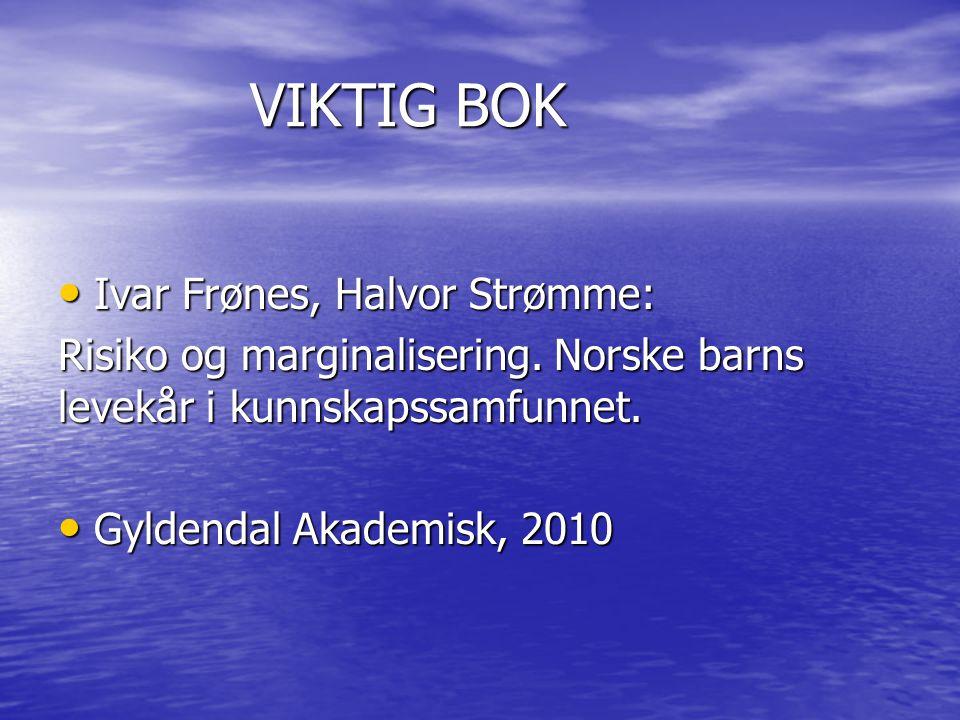 VIKTIG BOK • Ivar Frønes, Halvor Strømme: Risiko og marginalisering. Norske barns levekår i kunnskapssamfunnet. • Gyldendal Akademisk, 2010