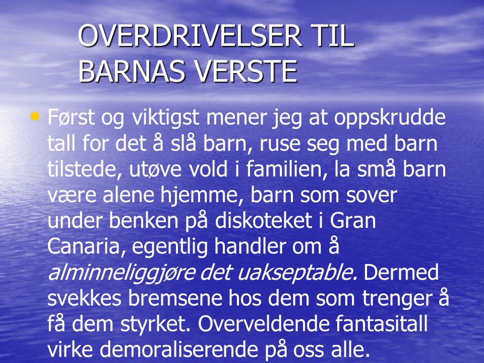 JA TAKK, BEDRE BARNEVERN • • Jeg er ikke sterkt bekymret for barna i de familiene som allerede er i Barnevernet.
