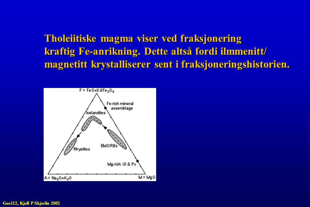Tholeiitiske magma viser ved fraksjonering kraftig Fe-anrikning. Dette altså fordi ilmmenitt/ magnetitt krystalliserer sent i fraksjoneringshistorien.