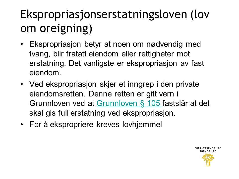 Ekspropriasjonserstatningsloven (lov om oreigning) •Ekspropriasjon betyr at noen om nødvendig med tvang, blir fratatt eiendom eller rettigheter mot er