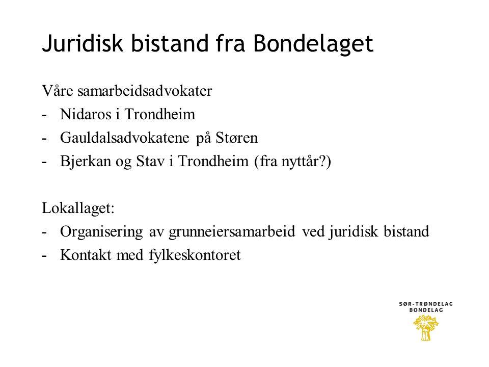Juridisk bistand fra Bondelaget Våre samarbeidsadvokater -Nidaros i Trondheim -Gauldalsadvokatene på Støren -Bjerkan og Stav i Trondheim (fra nyttår?)