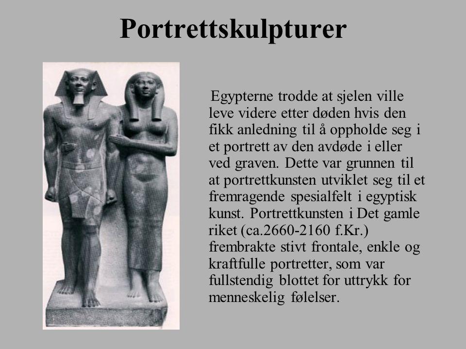 Portrettskulpturer Egypterne trodde at sjelen ville leve videre etter døden hvis den fikk anledning til å oppholde seg i et portrett av den avdøde i eller ved graven.