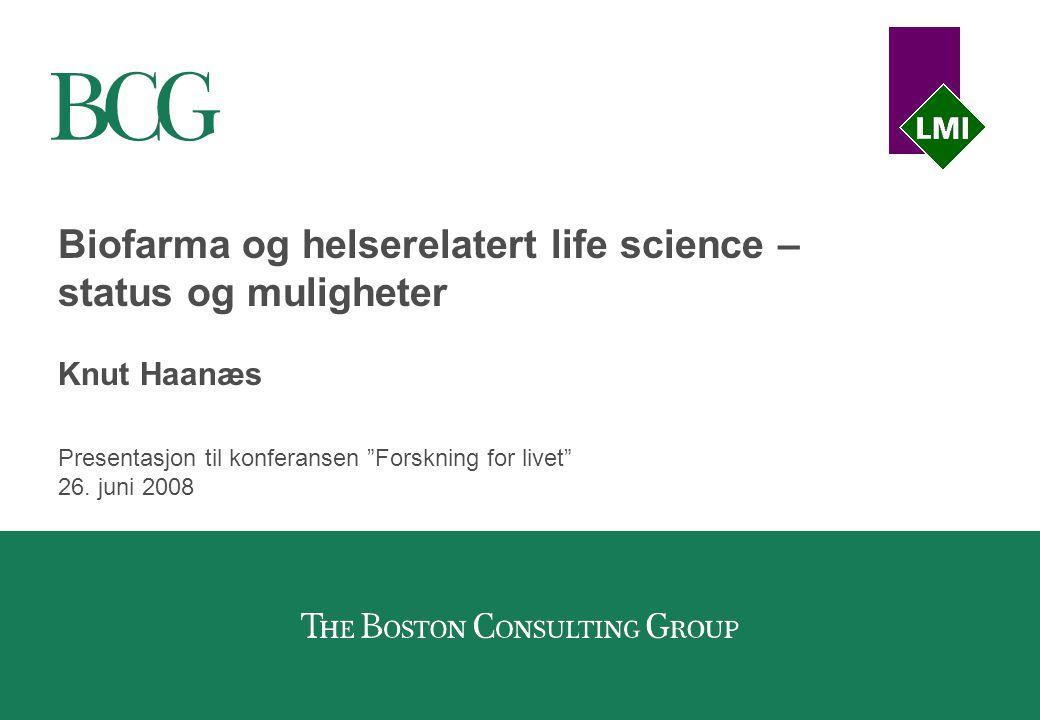 """Presentasjon til konferansen """"Forskning for livet"""" 26. juni 2008 Biofarma og helserelatert life science – status og muligheter Knut Haanæs"""