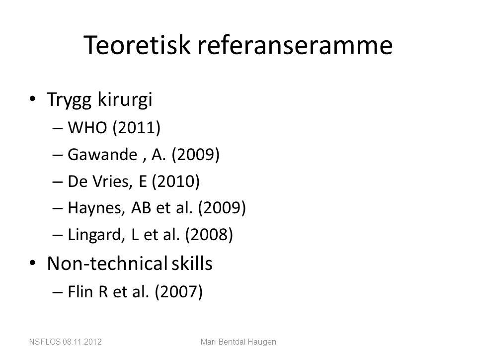 Teoretisk referanseramme • Trygg kirurgi – WHO (2011) – Gawande, A. (2009) – De Vries, E (2010) – Haynes, AB et al. (2009) – Lingard, L et al. (2008)