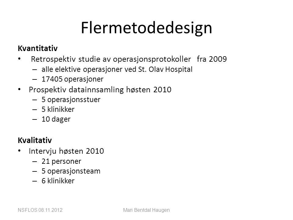 Flermetodedesign Kvantitativ • Retrospektiv studie av operasjonsprotokoller fra 2009 – alle elektive operasjoner ved St. Olav Hospital – 17405 operasj