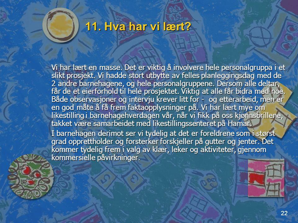 22 11. Hva har vi lært? Vi har lært en masse. Det er viktig å involvere hele personalgruppa i et slikt prosjekt. Vi hadde stort utbytte av felles plan