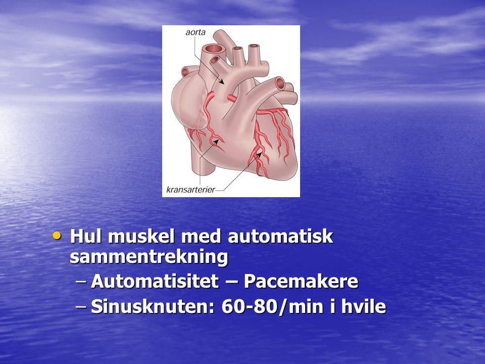 • Hul muskel med automatisk sammentrekning –Automatisitet – Pacemakere –Sinusknuten: 60-80/min i hvile