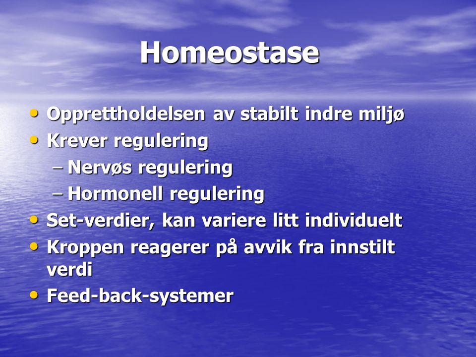 Homeostase Homeostase • Opprettholdelsen av stabilt indre miljø • Krever regulering –Nervøs regulering –Hormonell regulering • Set-verdier, kan varier