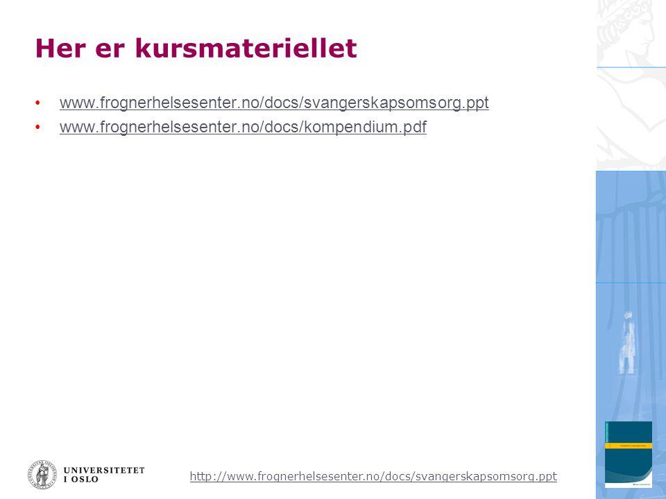 http://www.frognerhelsesenter.no/docs/svangerskapsomsorg.ppt Her er kursmateriellet •www.frognerhelsesenter.no/docs/svangerskapsomsorg.pptwww.frognerhelsesenter.no/docs/svangerskapsomsorg.ppt •www.frognerhelsesenter.no/docs/kompendium.pdfwww.frognerhelsesenter.no/docs/kompendium.pdf