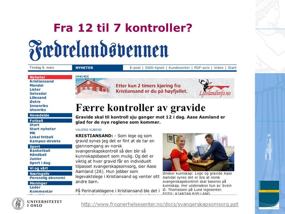 http://www.frognerhelsesenter.no/docs/svangerskapsomsorg.ppt Fra 12 til 7 kontroller?